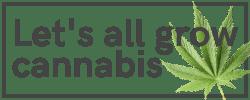 Let's All Grow Cannabis